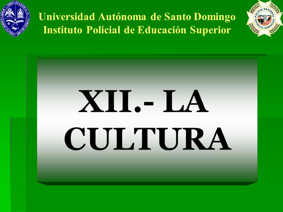 XII.- LA CULTURA Universidad Autónoma de Santo Domingo