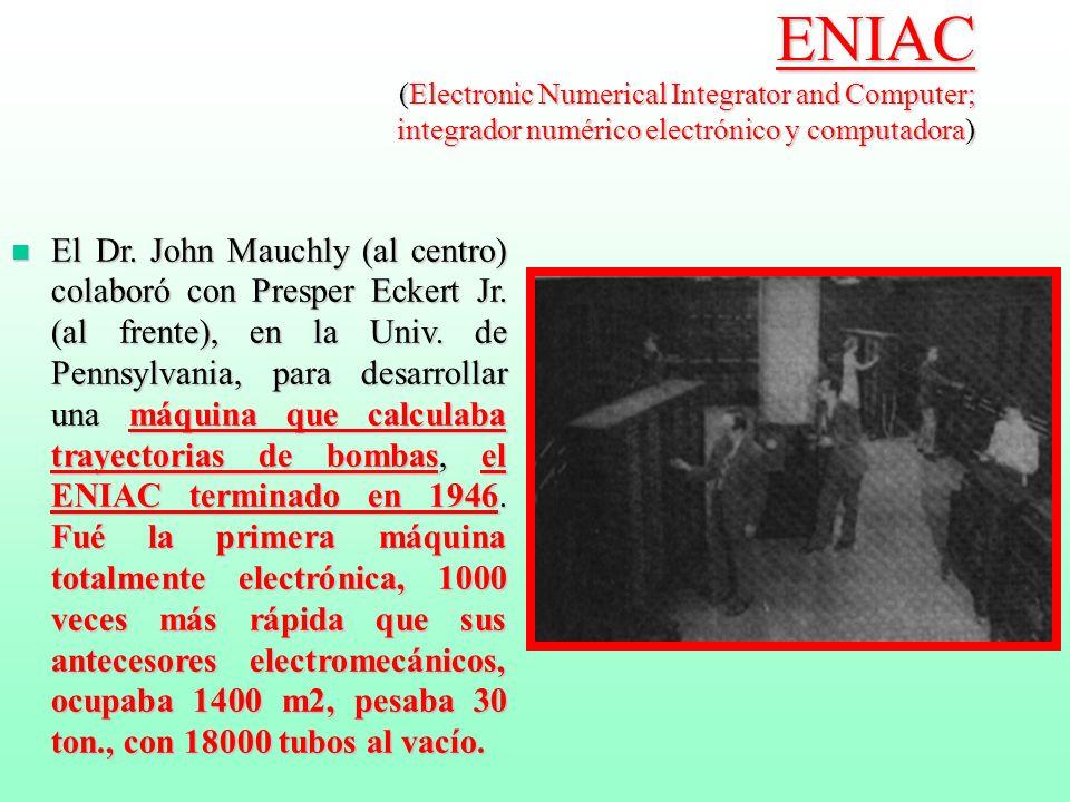 ENIAC (Electronic Numerical Integrator and Computer; integrador numérico electrónico y computadora)