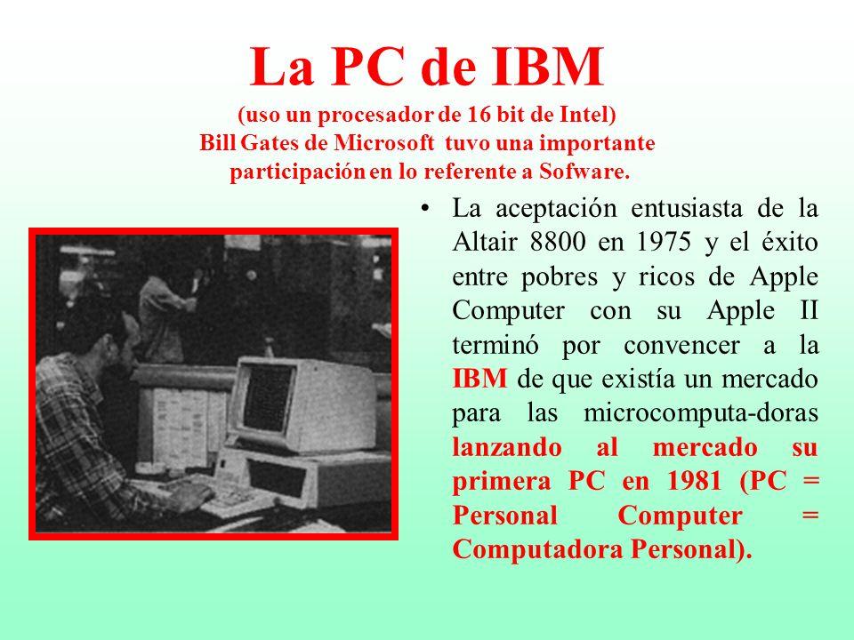 La PC de IBM (uso un procesador de 16 bit de Intel) Bill Gates de Microsoft tuvo una importante participación en lo referente a Sofware.