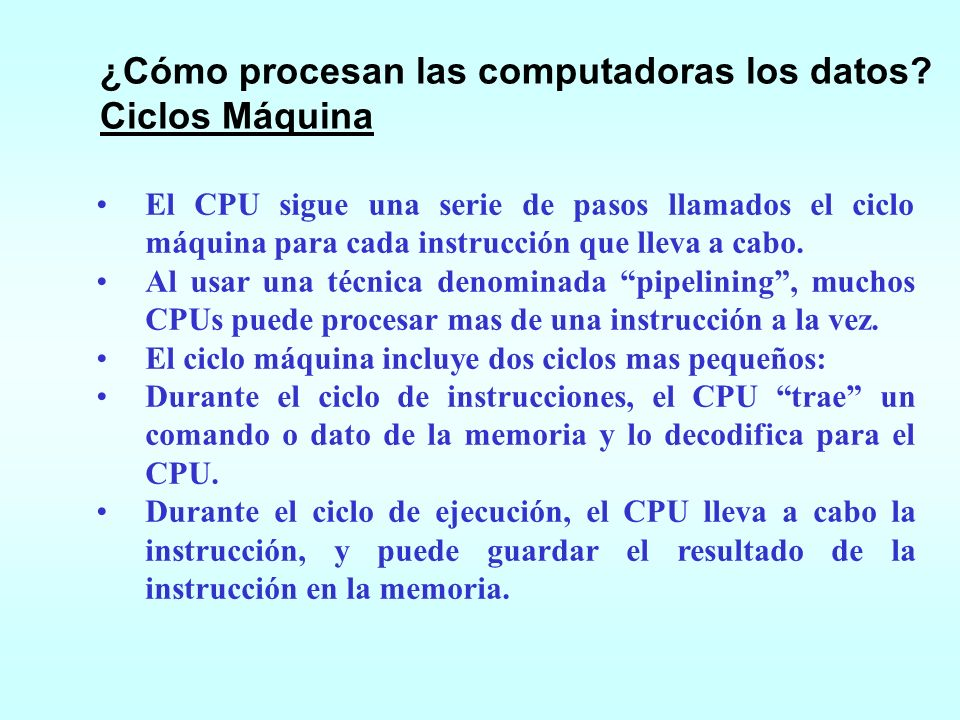 ¿Cómo procesan las computadoras los datos Ciclos Máquina