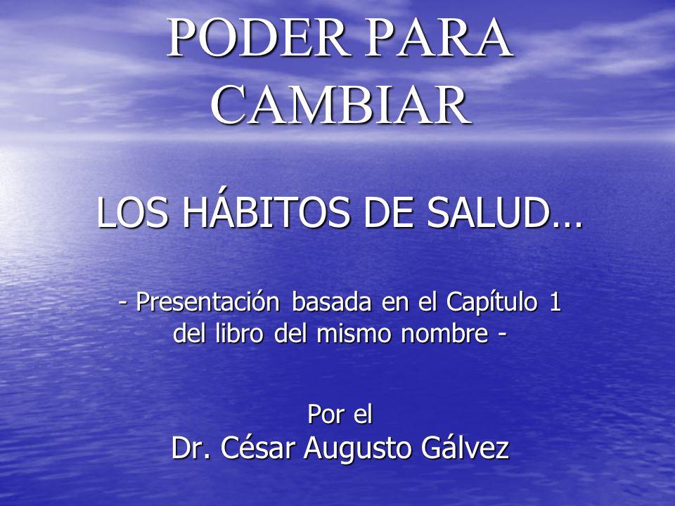PODER PARA CAMBIAR LOS HÁBITOS DE SALUD… - Presentación basada en el Capítulo 1 del libro del mismo nombre - Por el Dr.