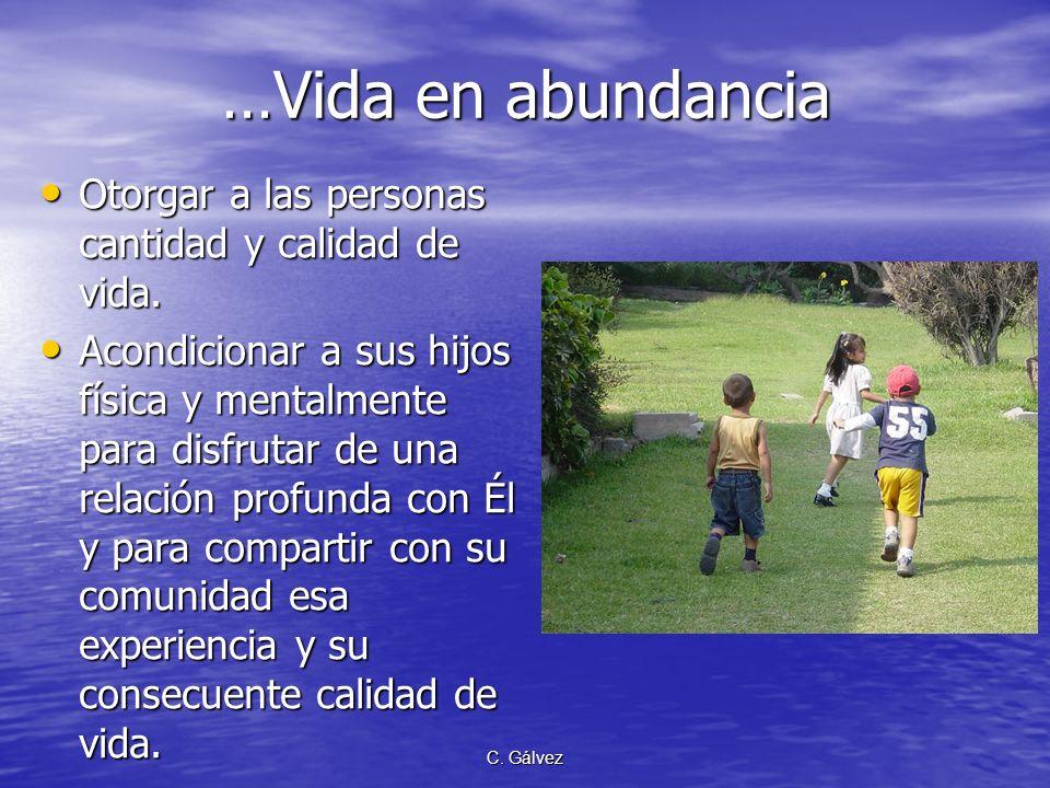 …Vida en abundancia Otorgar a las personas cantidad y calidad de vida.