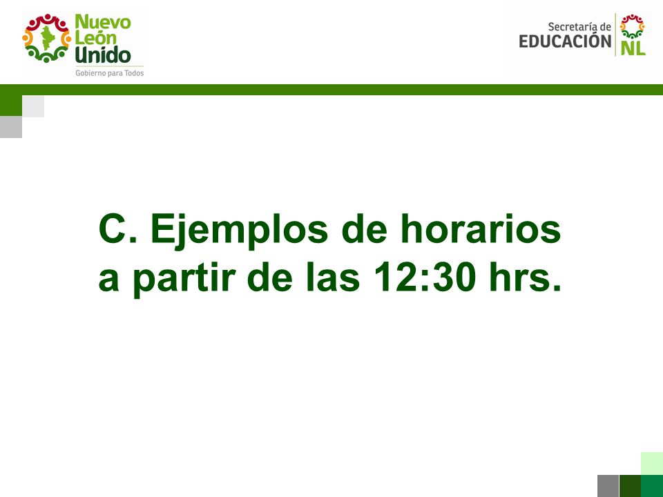 C. Ejemplos de horarios a partir de las 12:30 hrs.