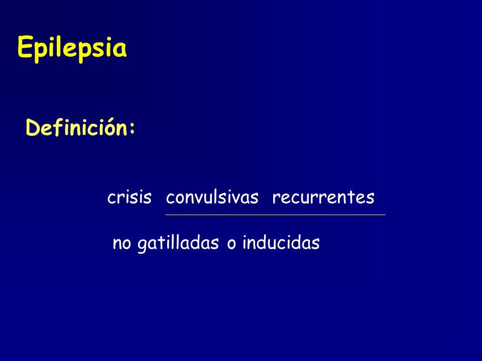 Epilepsia Definición: crisis convulsivas recurrentes