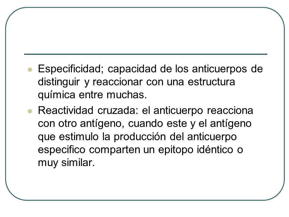 Especificidad; capacidad de los anticuerpos de distinguir y reaccionar con una estructura química entre muchas.