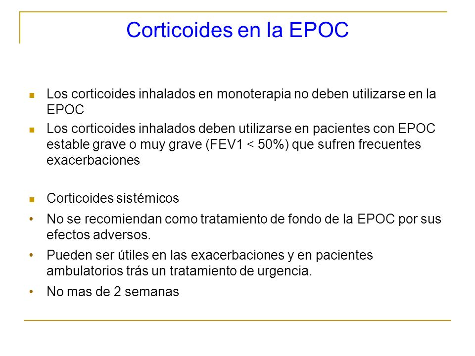 Corticoides en la EPOC Los corticoides inhalados en monoterapia no deben utilizarse en la EPOC.