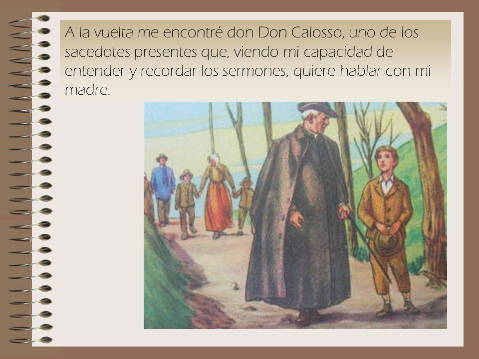A la vuelta me encontré don Don Calosso, uno de los sacedotes presentes que, viendo mi capacidad de entender y recordar los sermones, quiere hablar con mi madre.