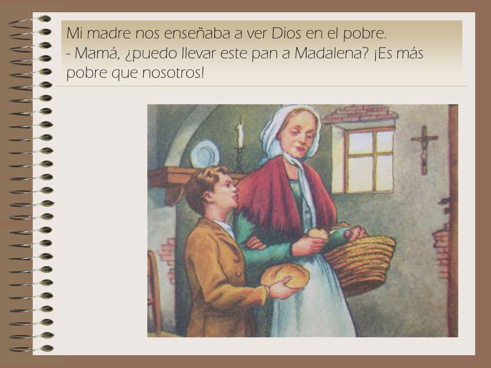 Mi madre nos enseñaba a ver Dios en el pobre.