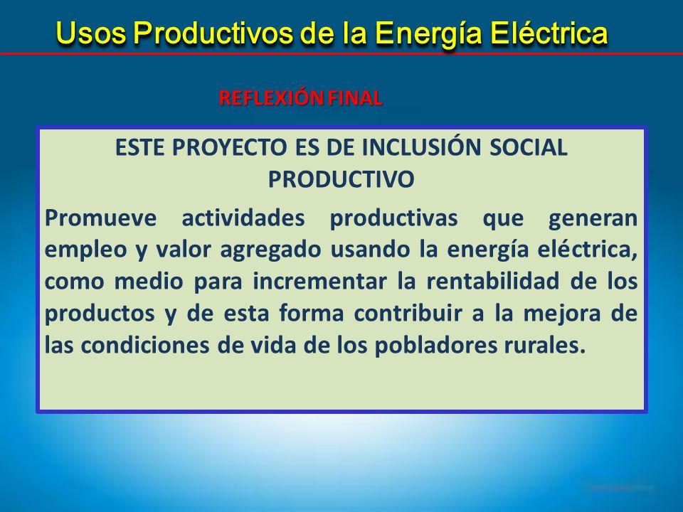 ESTE PROYECTO ES DE INCLUSIÓN SOCIAL PRODUCTIVO