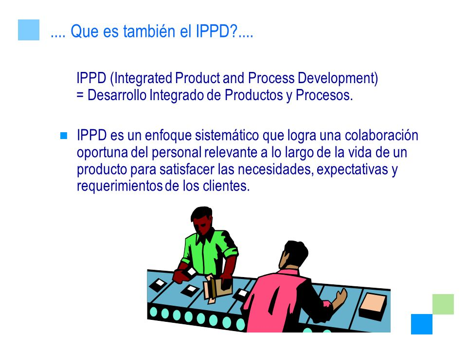 .... Que es también el IPPD .... IPPD (Integrated Product and Process Development) = Desarrollo Integrado de Productos y Procesos.