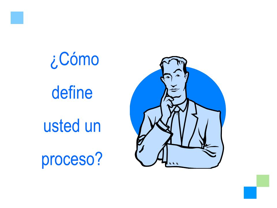¿Cómo define usted un proceso