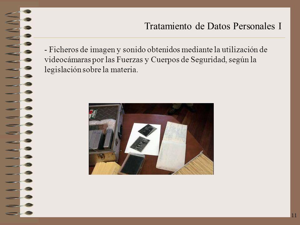 - Ficheros de imagen y sonido obtenidos mediante la utilización de videocámaras por las Fuerzas y Cuerpos de Seguridad, según la legislación sobre la materia.