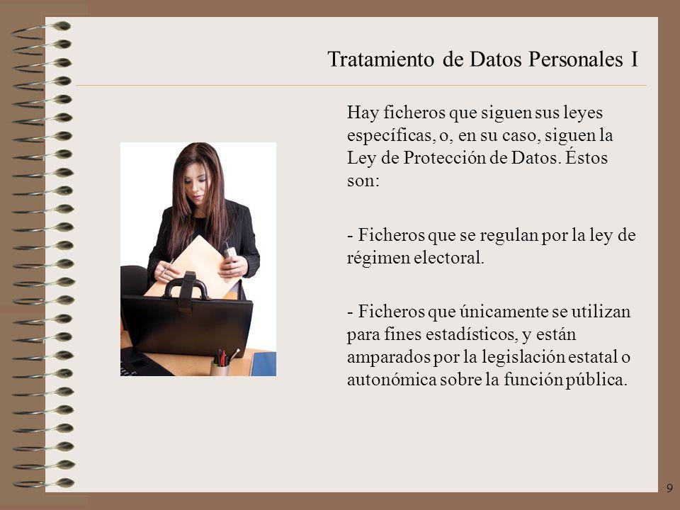 Hay ficheros que siguen sus leyes específicas, o, en su caso, siguen la Ley de Protección de Datos. Éstos son: