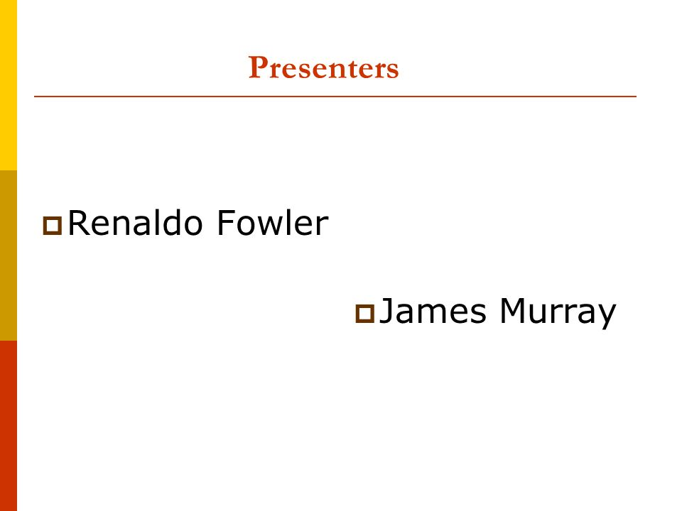 Presenters Renaldo Fowler James Murray