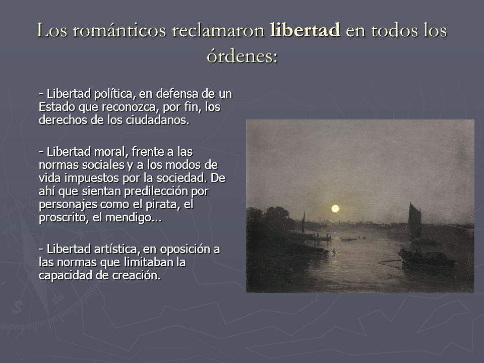 Los románticos reclamaron libertad en todos los órdenes: