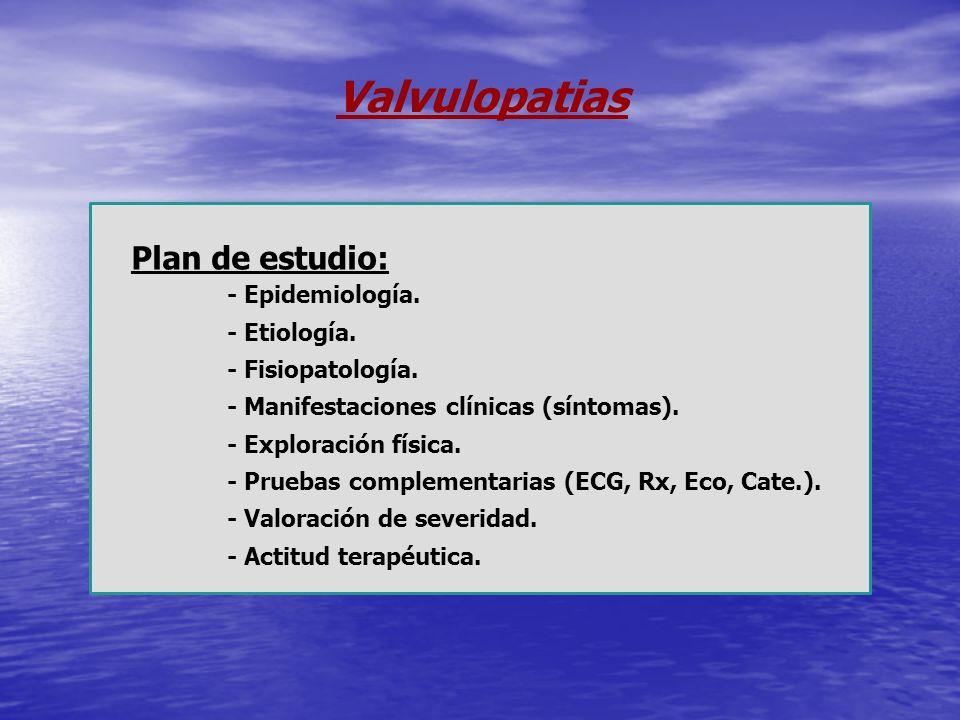 Valvulopatias Plan de estudio: - Epidemiología. - Etiología.