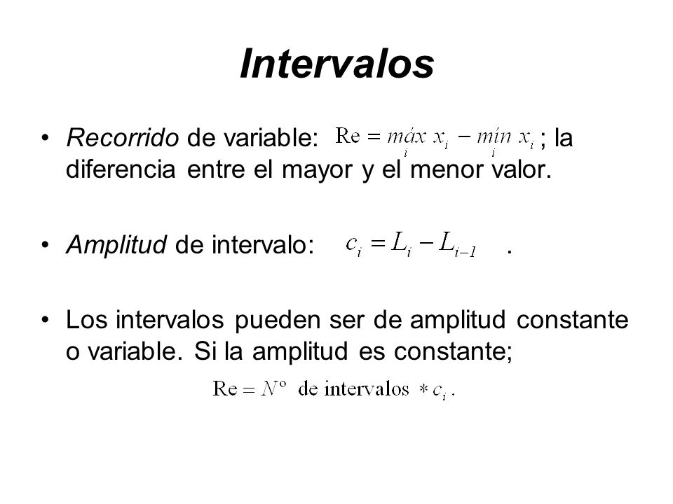 Intervalos Recorrido de variable: ; la diferencia entre el mayor y el menor valor.