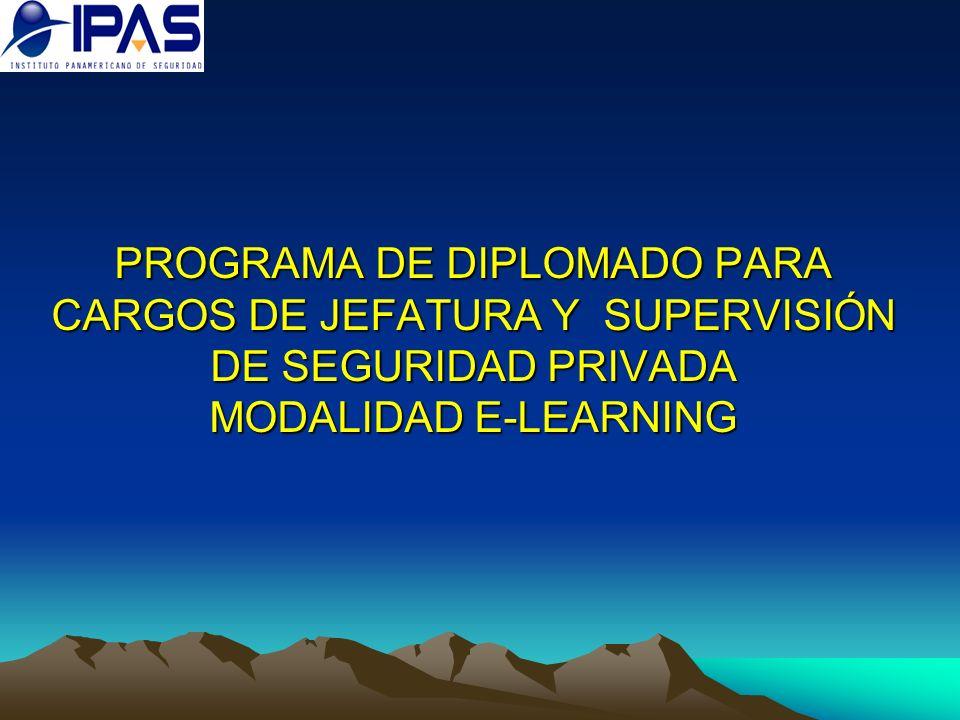 PROGRAMA DE DIPLOMADO PARA CARGOS DE JEFATURA Y SUPERVISIÓN DE SEGURIDAD PRIVADA MODALIDAD E-LEARNING