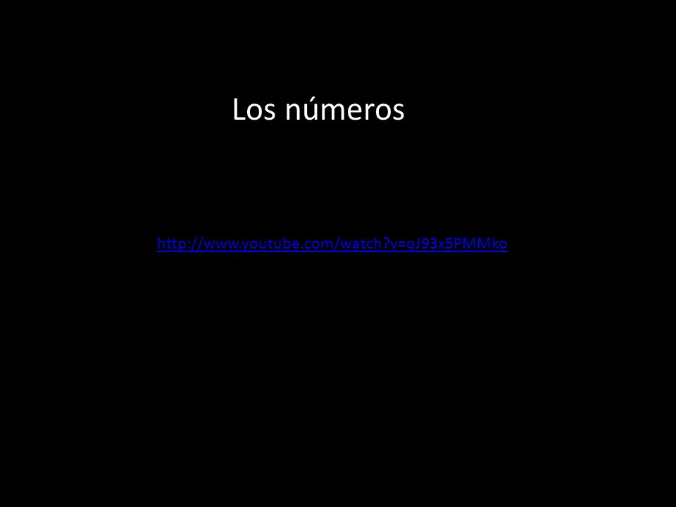 Los números http://www.youtube.com/watch v=qJ93x5PMMko