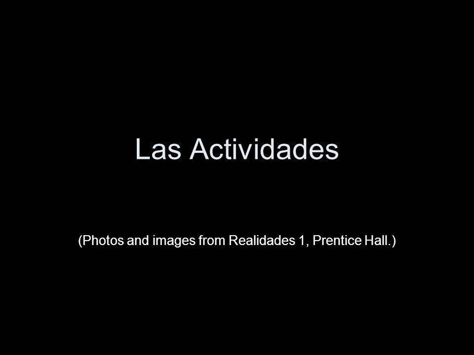 (Photos and images from Realidades 1, Prentice Hall.)