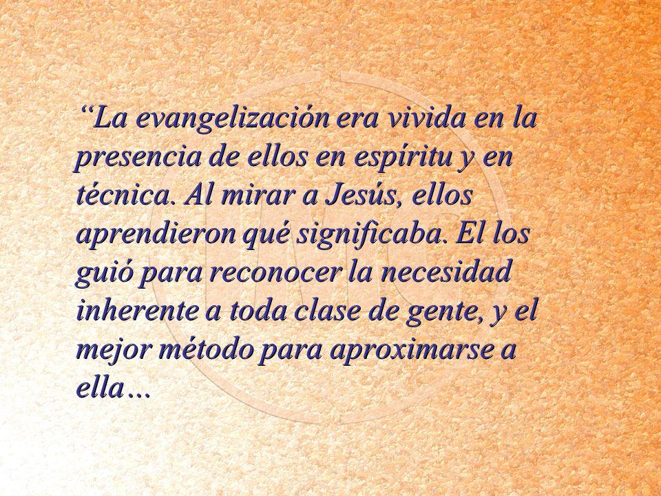 La evangelización era vivida en la presencia de ellos en espíritu y en técnica.