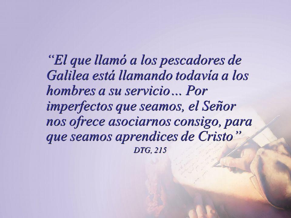 El que llamó a los pescadores de Galilea está llamando todavía a los hombres a su servicio… Por imperfectos que seamos, el Señor nos ofrece asociarnos consigo, para que seamos aprendices de Cristo
