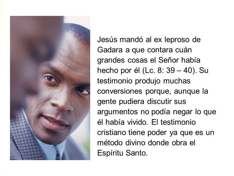 Jesús mandó al ex leproso de Gadara a que contara cuán grandes cosas el Señor había hecho por él (Lc.