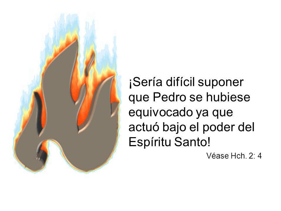 ¡Sería difícil suponer que Pedro se hubiese equivocado ya que actuó bajo el poder del Espíritu Santo!