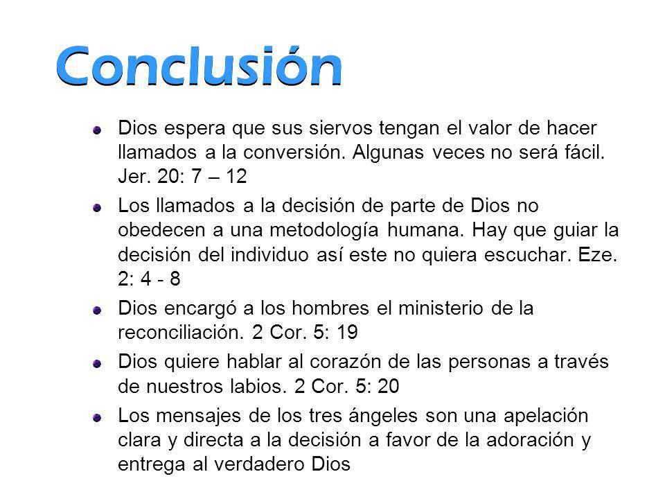 Conclusión Dios espera que sus siervos tengan el valor de hacer llamados a la conversión. Algunas veces no será fácil. Jer. 20: 7 – 12.