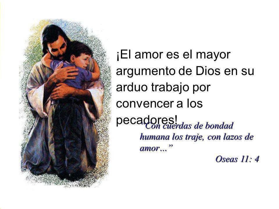 ¡El amor es el mayor argumento de Dios en su arduo trabajo por convencer a los pecadores!