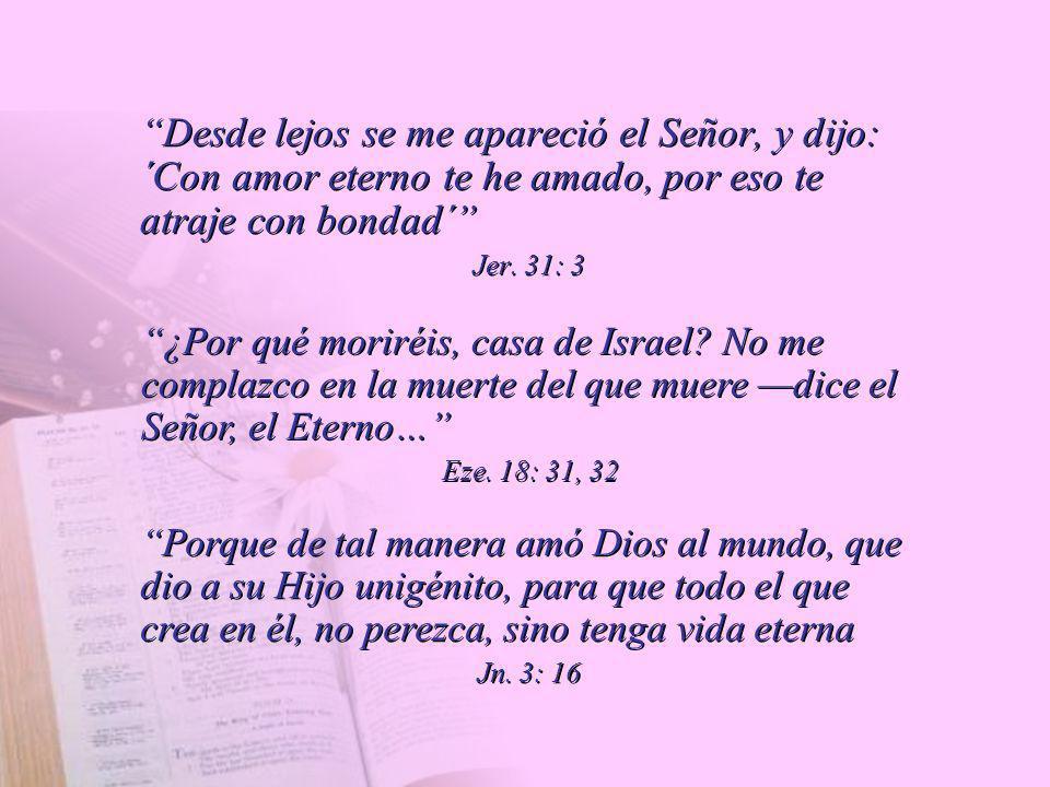 Desde lejos se me apareció el Señor, y dijo: ´Con amor eterno te he amado, por eso te atraje con bondad´