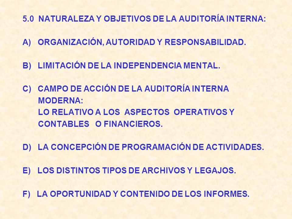 5.0 NATURALEZA Y OBJETIVOS DE LA AUDITORÍA INTERNA: