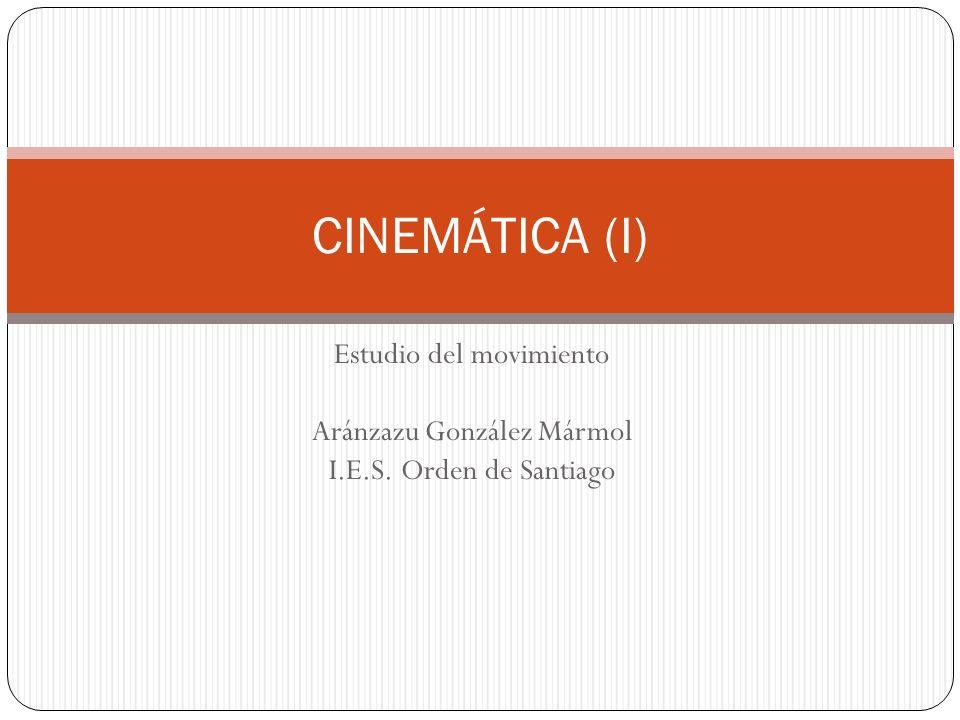 CINEMÁTICA (I) Estudio del movimiento Aránzazu González Mármol