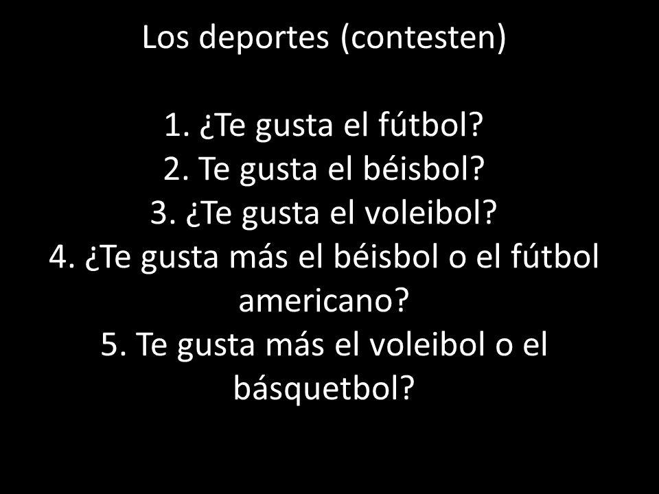 Los deportes (contesten) 1.¿Te gusta el fútbol. 2.