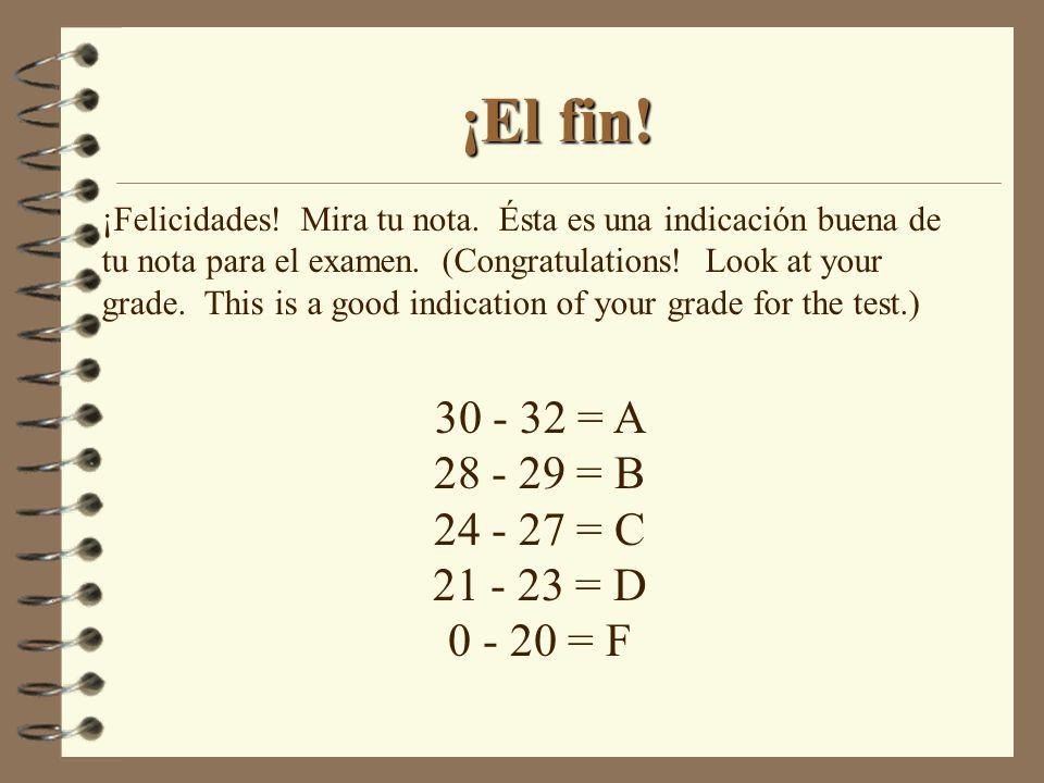 ¡El fin! 30 - 32 = A 28 - 29 = B 24 - 27 = C 21 - 23 = D 0 - 20 = F