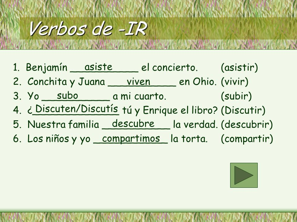 Verbos de -IR 1. Benjamín ___________ el concierto. (asistir) asiste
