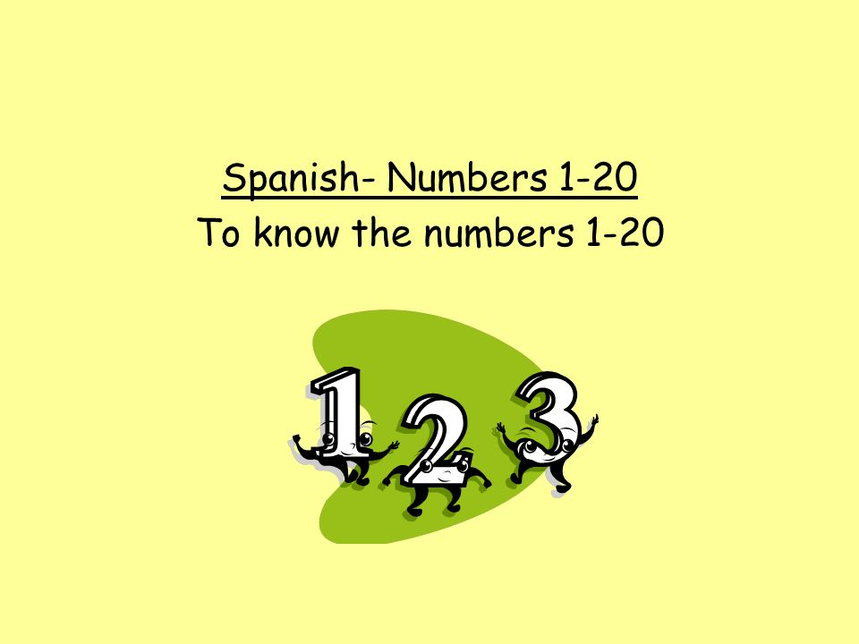 Spanish- Numbers 1-20 To know the numbers 1-20