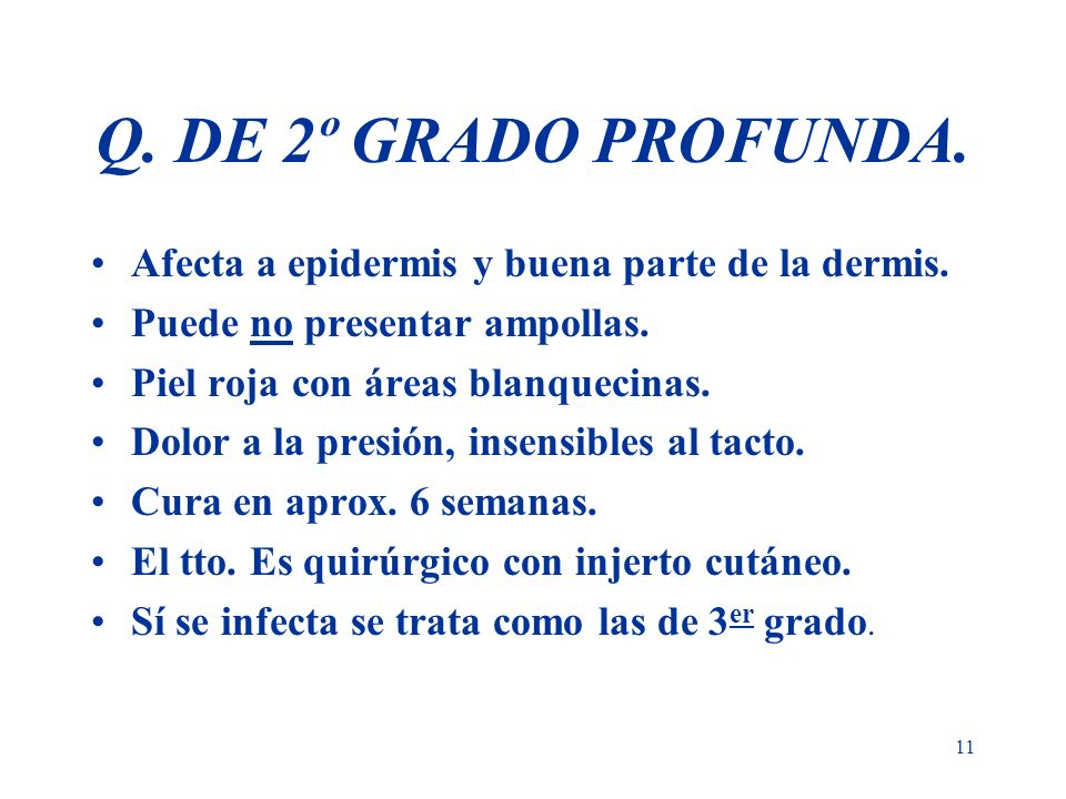Q. DE 2º GRADO PROFUNDA. Afecta a epidermis y buena parte de la dermis. Puede no presentar ampollas.