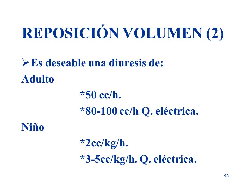 REPOSICIÓN VOLUMEN (2) Es deseable una diuresis de: Adulto *50 cc/h.