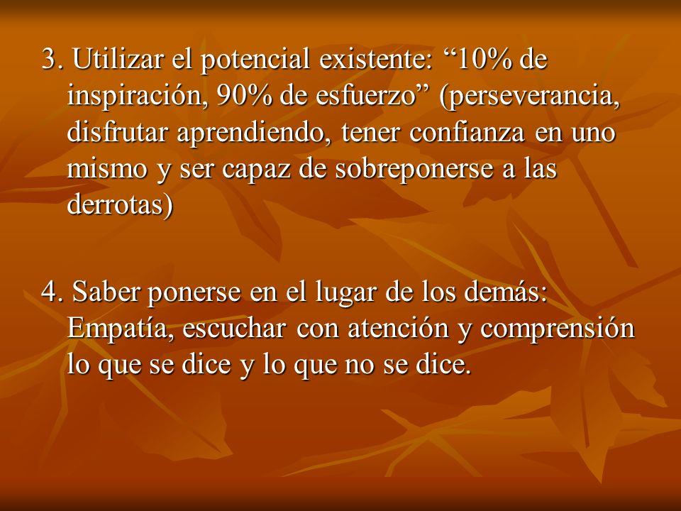 3. Utilizar el potencial existente: 10% de inspiración, 90% de esfuerzo (perseverancia, disfrutar aprendiendo, tener confianza en uno mismo y ser capaz de sobreponerse a las derrotas)