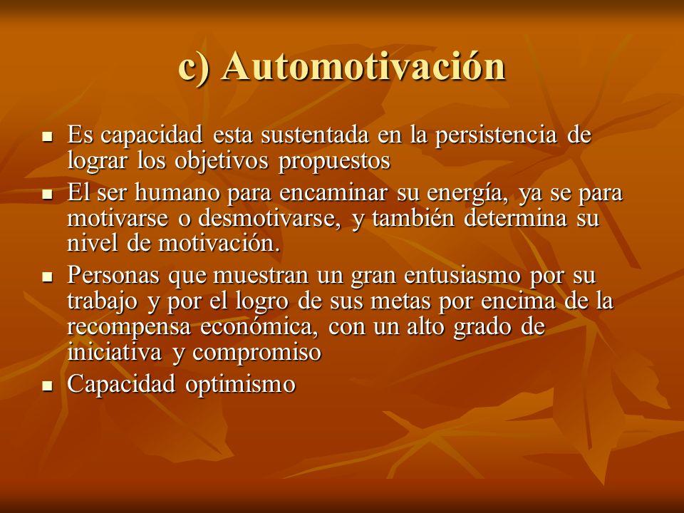 c) AutomotivaciónEs capacidad esta sustentada en la persistencia de lograr los objetivos propuestos.