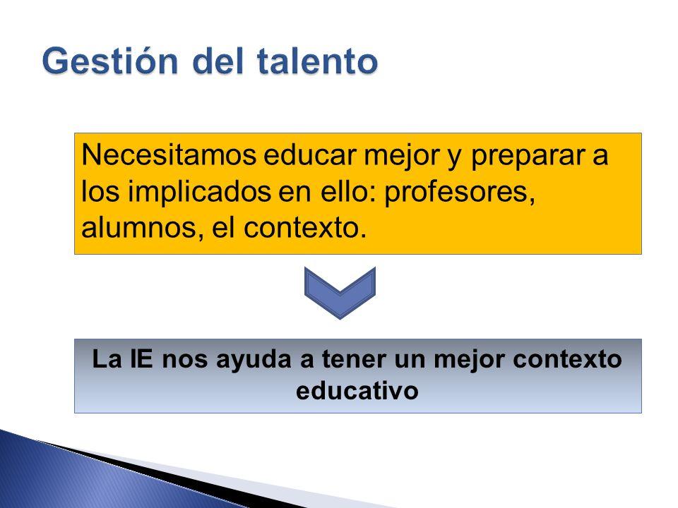 La IE nos ayuda a tener un mejor contexto educativo