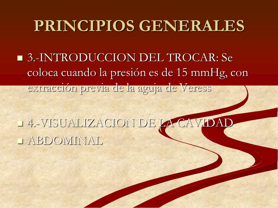 PRINCIPIOS GENERALES 3.-INTRODUCCION DEL TROCAR: Se coloca cuando la presión es de 15 mmHg, con extracción previa de la aguja de Veress.