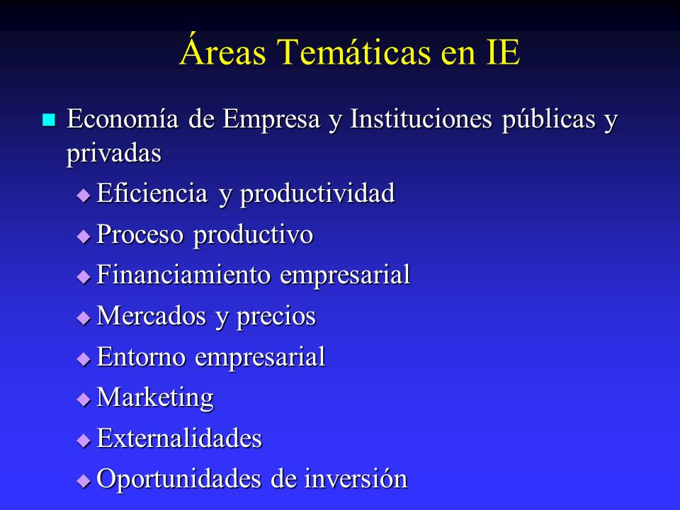 Áreas Temáticas en IE Economía de Empresa y Instituciones públicas y privadas. Eficiencia y productividad.