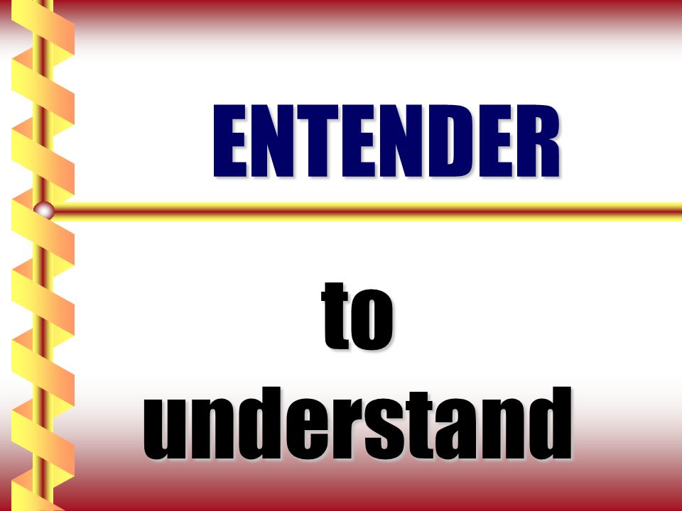 ENTENDER to understand