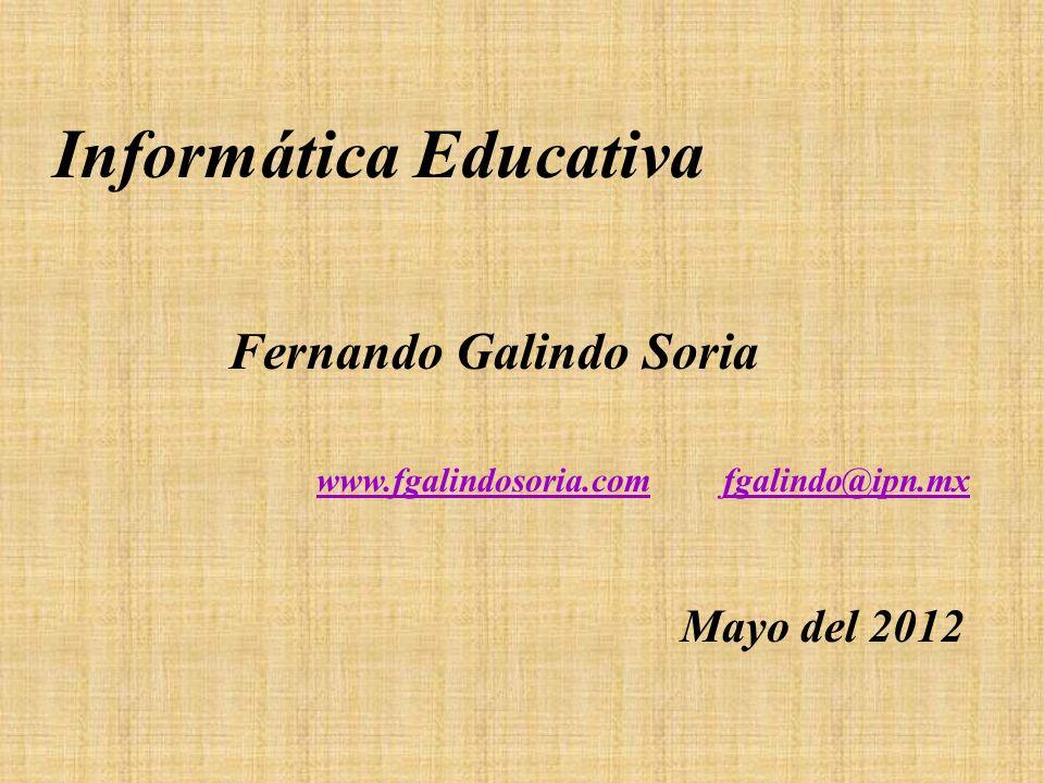 Informática Educativa www.fgalindosoria.com fgalindo@ipn.mx