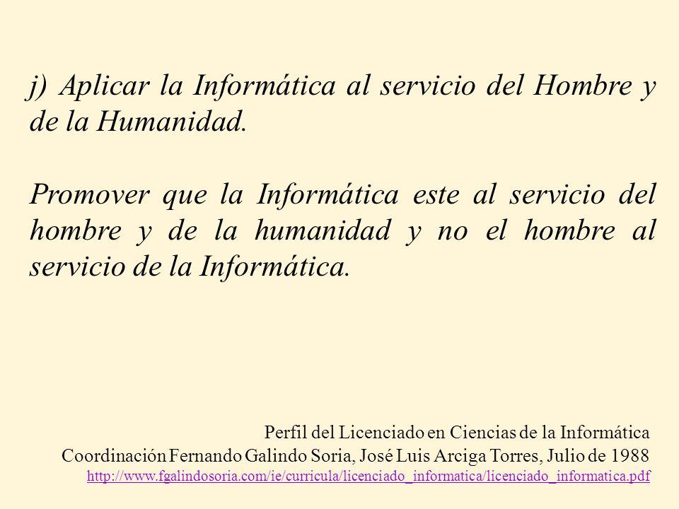 j) Aplicar la Informática al servicio del Hombre y de la Humanidad.