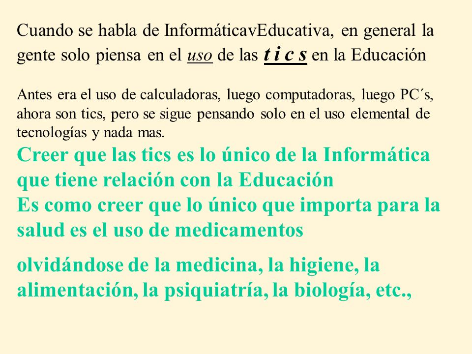 Cuando se habla de InformáticavEducativa, en general la gente solo piensa en el uso de las t i c s en la Educación
