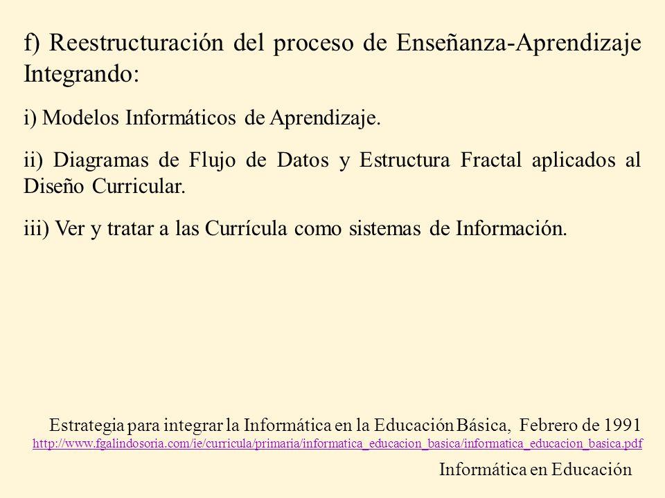 f) Reestructuración del proceso de Enseñanza-Aprendizaje Integrando: