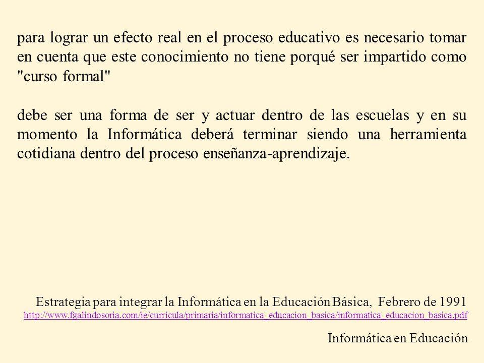 para lograr un efecto real en el proceso educativo es necesario tomar en cuenta que este conocimiento no tiene porqué ser impartido como curso formal